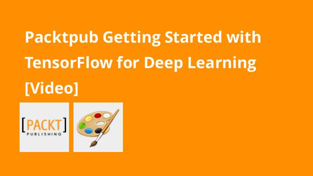 packtpub-getting-started-with-tensorflow-for-deep-learning-video